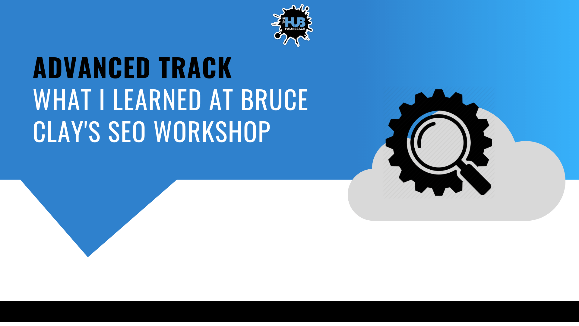 Advanced Track: What I Learned Bruce Clay's SEO Workshop