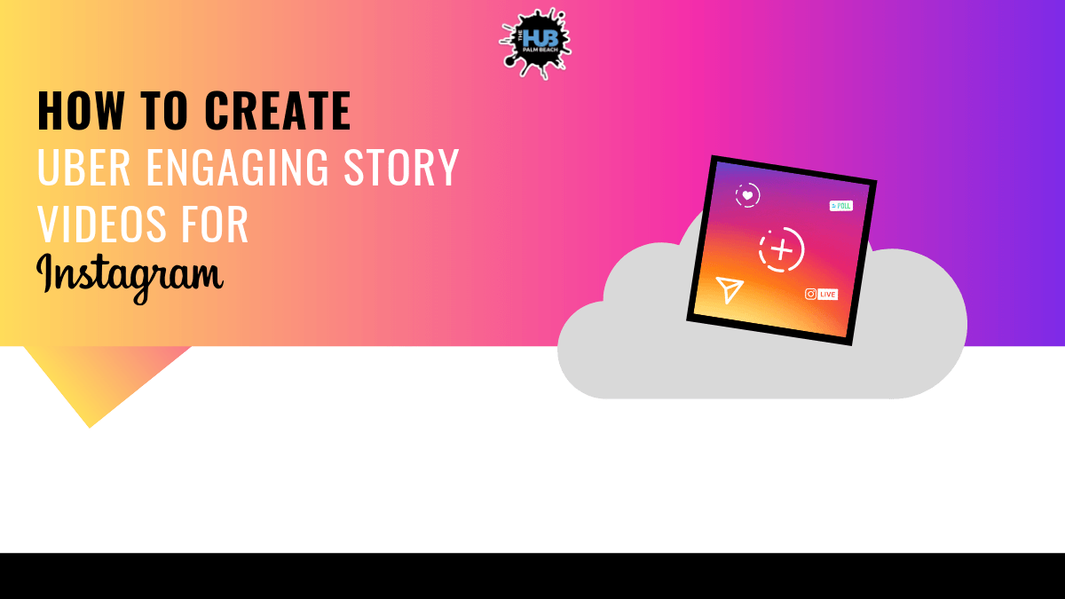 HOW TO CREATE UBER ENGAGING STORY VIDEOS FOR INSTAGRAM - The Hub