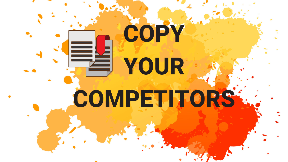 LEARN THE BASICS of COPYING YOUR COMPETITORS